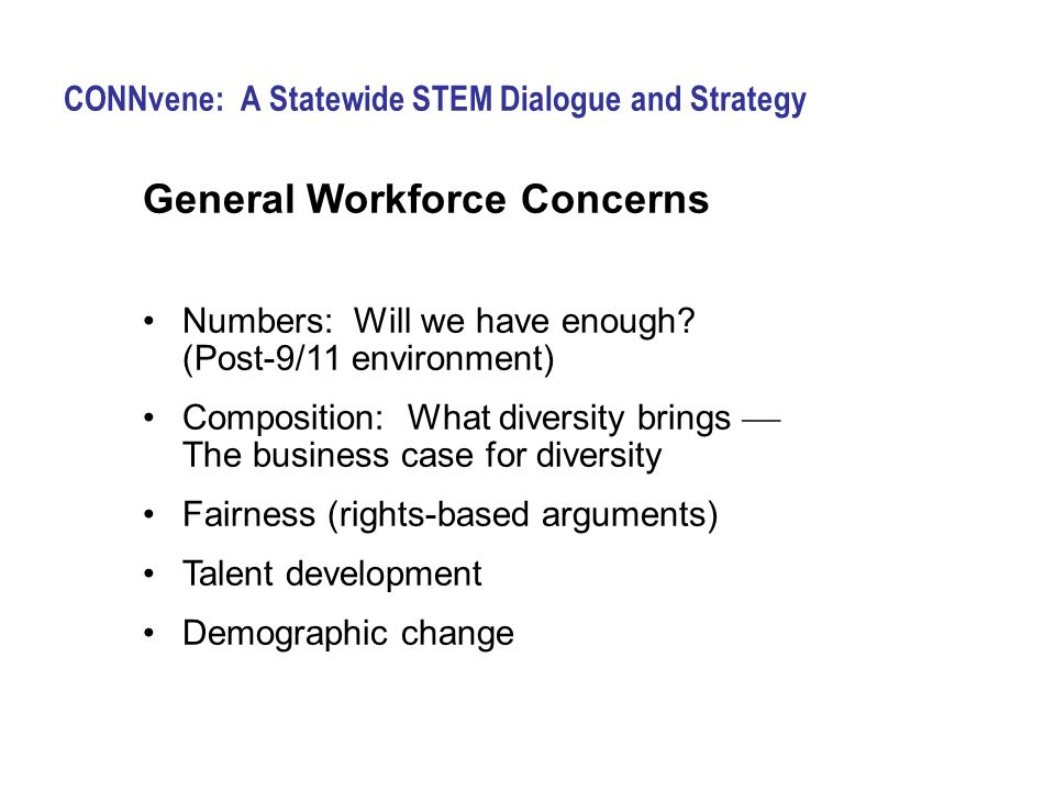 CONNvene: A Statewide STEM Dialogue and Strategy General Workforce Concerns Numbers: Will we have enough.