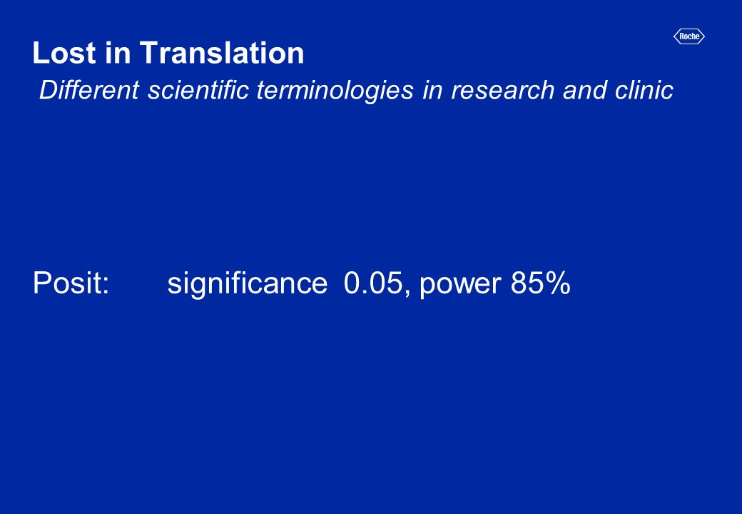 Lost in Translation Posit: significance 0.05, power 85% Different scientific terminologies in research and clinic