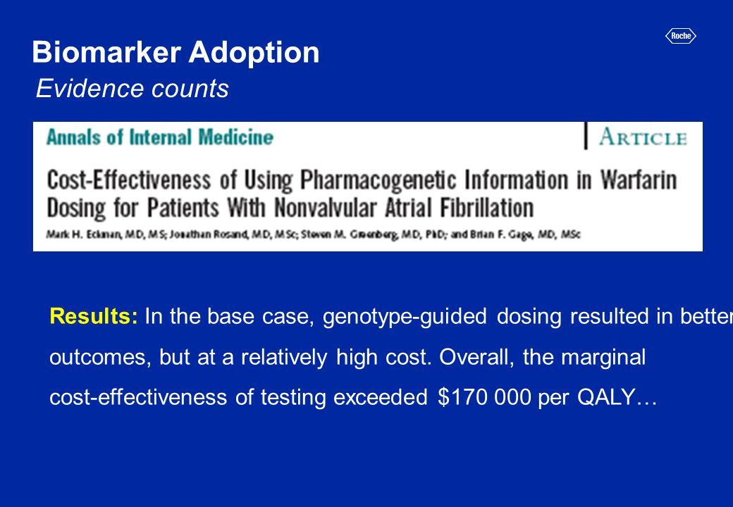 Biomarker Adoption Evidence counts Results: In the base case, genotype-guided dosing resulted in better outcomes, but at a relatively high cost.