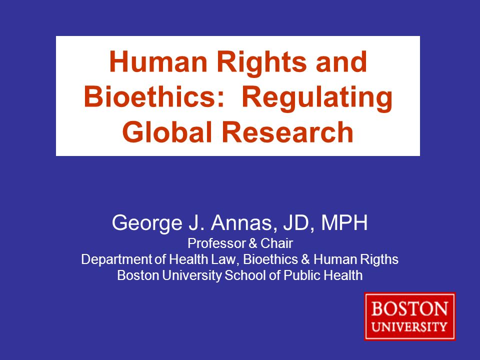 Human Rights and Bioethics: Regulating Global Research George J.