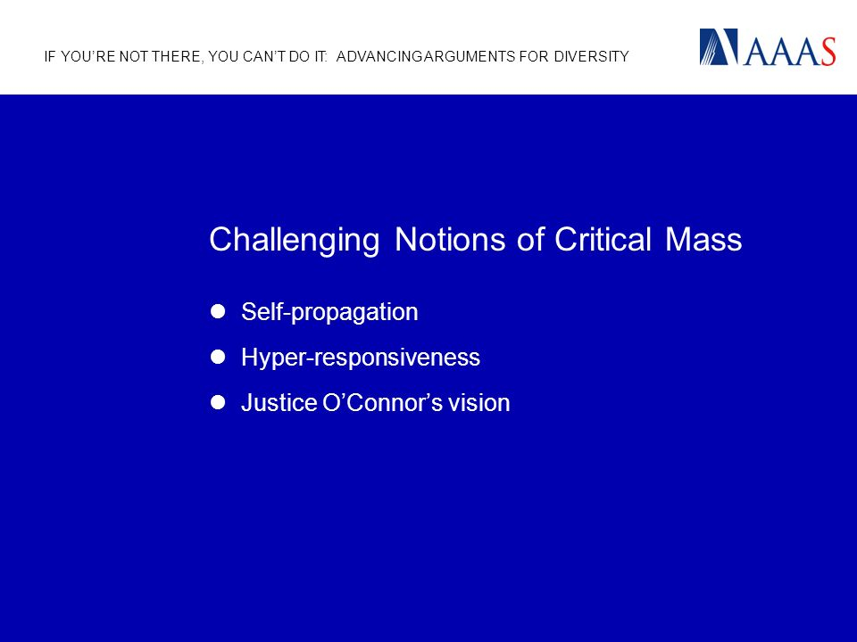 IF YOURE NOT THERE, YOU CANT DO IT: ADVANCING ARGUMENTS FOR DIVERSITY Challenging Notions of Critical Mass Self-propagation Hyper-responsiveness Justice OConnors vision