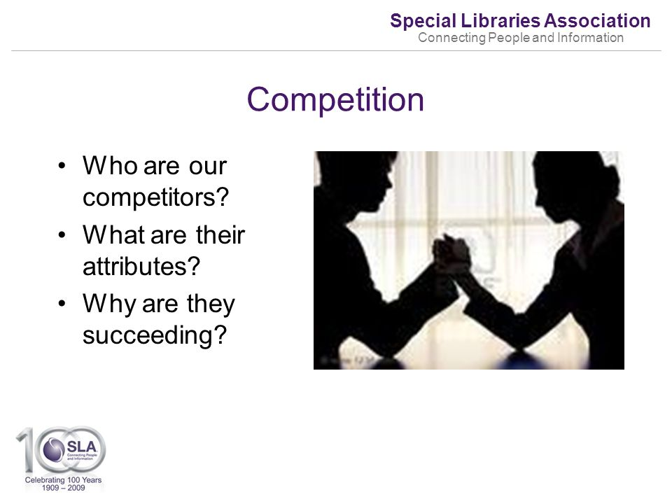 Special Libraries Association Connecting People and Information Competition Who are our competitors.