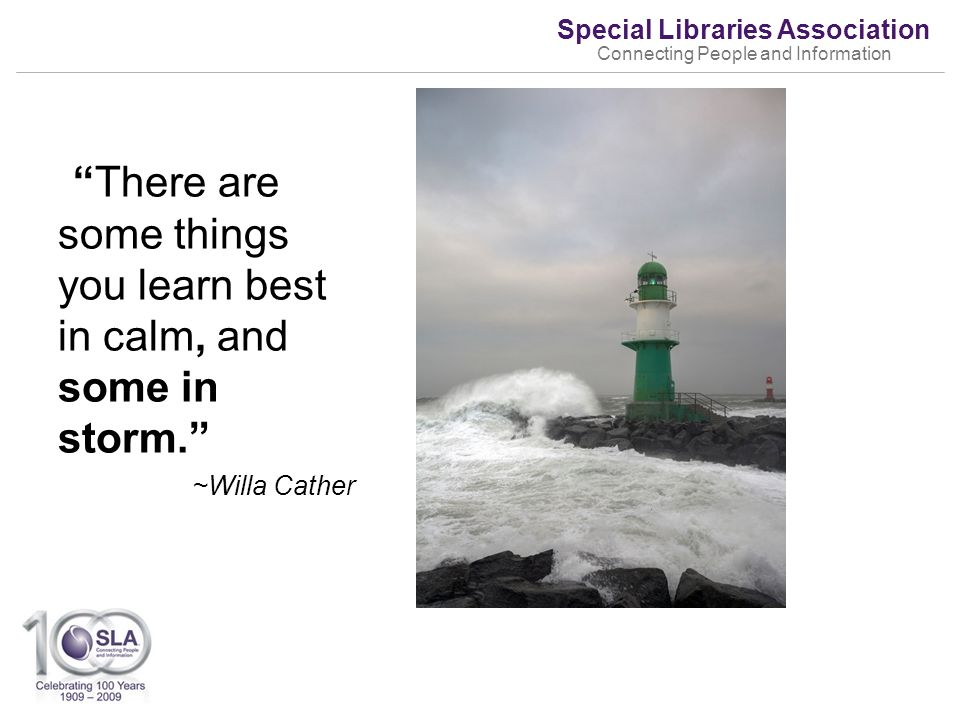 Special Libraries Association Connecting People and Information There are some things you learn best in calm, and some in storm.