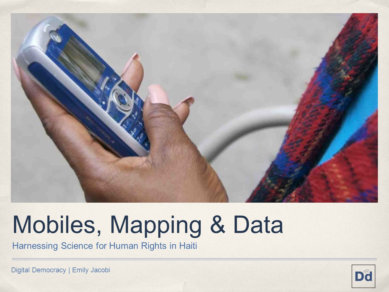 Digital Democracy | Emily Jacobi Mobiles, Mapping & Data Harnessing Science for Human Rights in Haiti