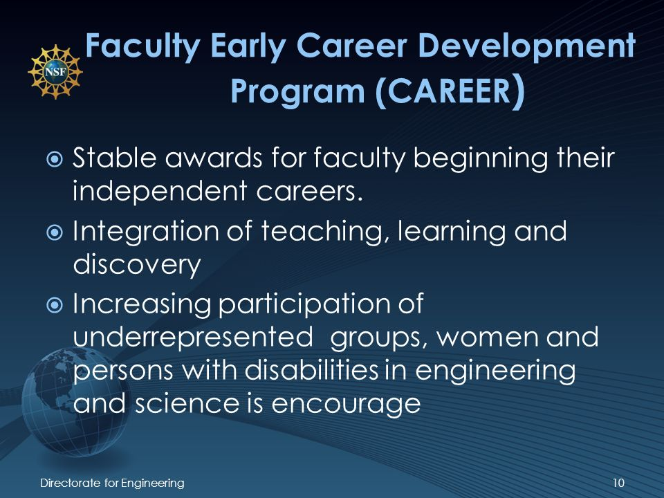 Faculty Early Career Development Program (CAREER ) Stable awards for faculty beginning their independent careers.