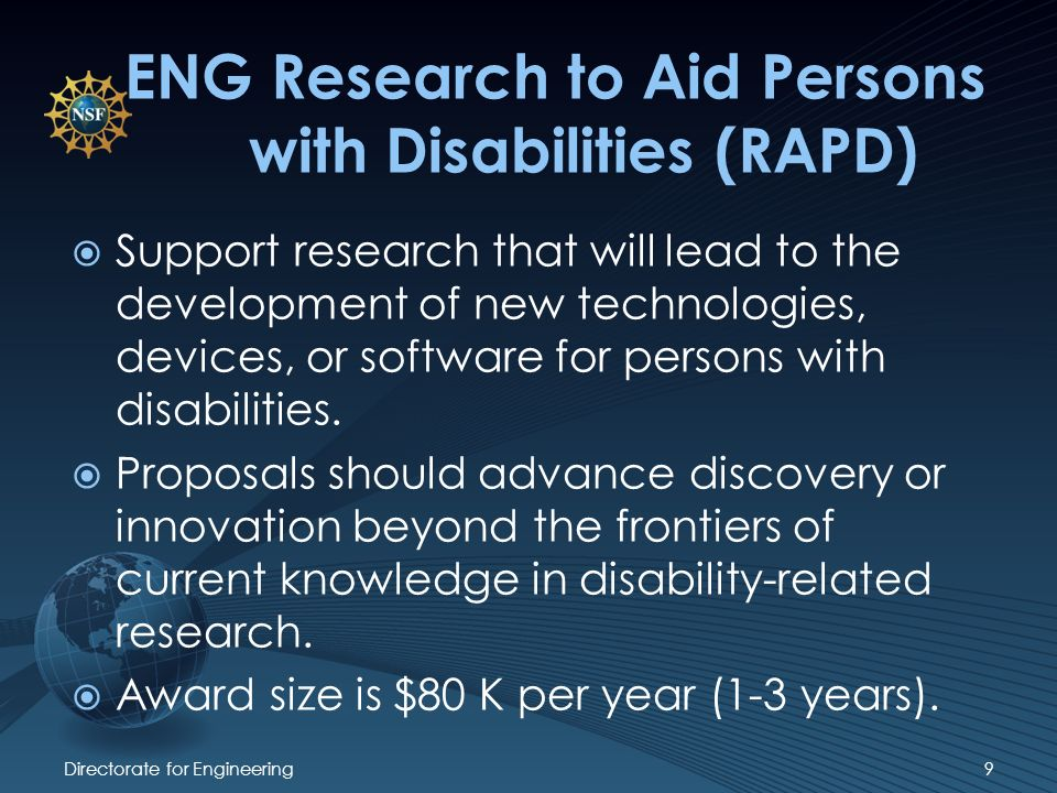ENG Research to Aid Persons with Disabilities (RAPD) Support research that will lead to the development of new technologies, devices, or software for persons with disabilities.