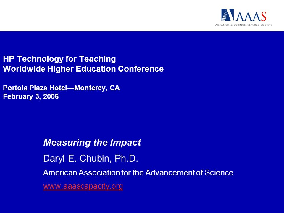 HP Technology for Teaching Worldwide Higher Education Conference Portola Plaza HotelMonterey, CA February 3, 2006 Measuring the Impact Daryl E.