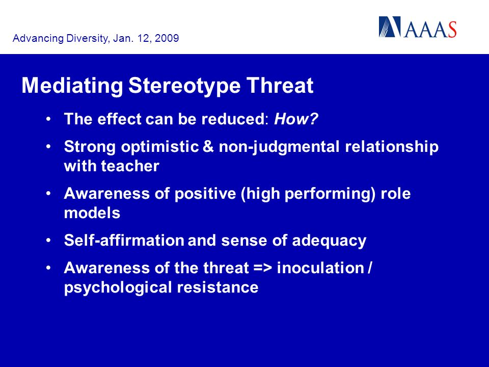 Advancing Diversity, Jan. 12, 2009 Mediating Stereotype Threat The effect can be reduced: How.