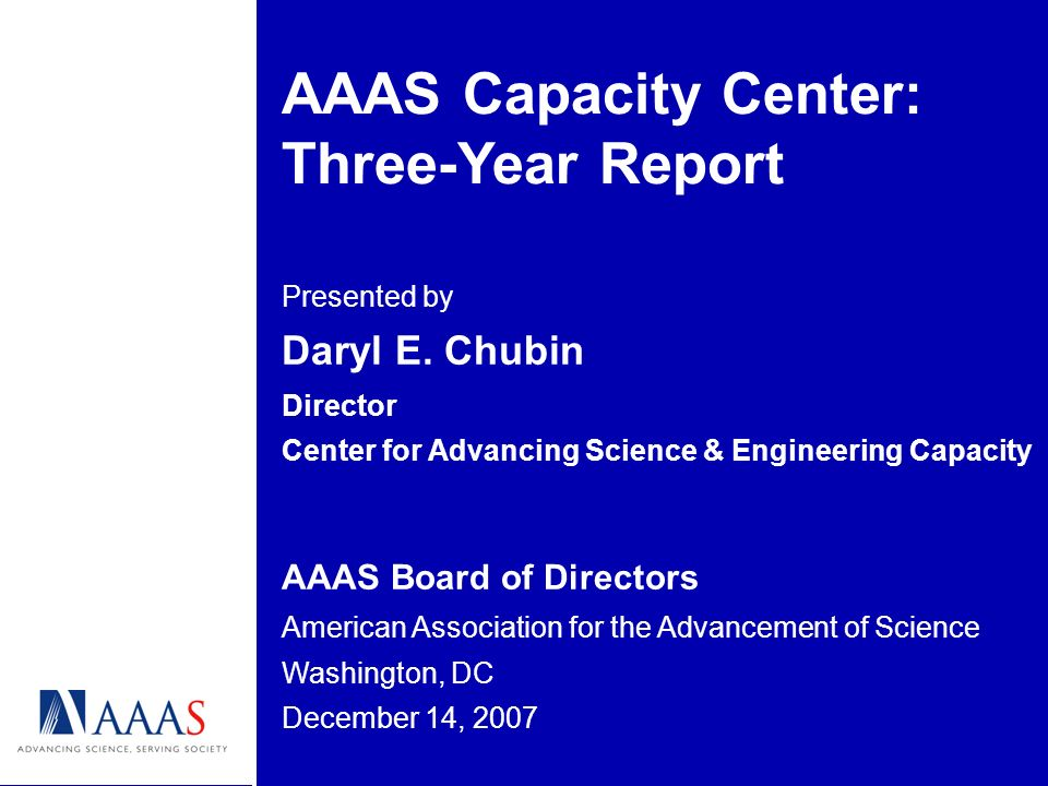 AAAS Capacity Center: Three-Year Report Presented by Daryl E.