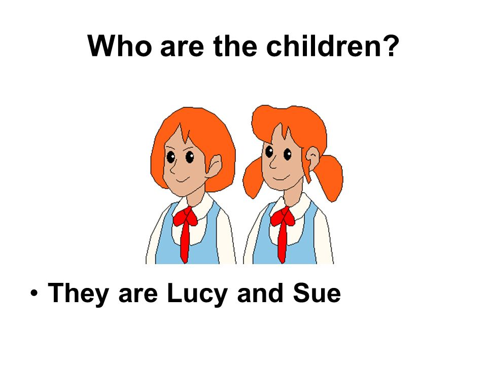 Who are the children They are Lucy and Sue