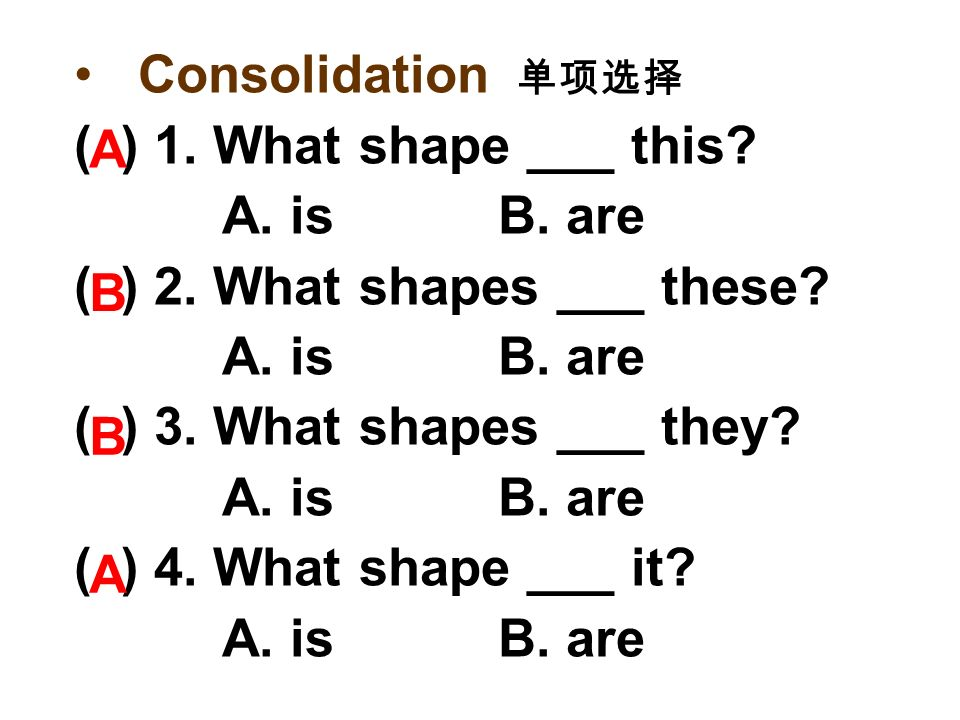Consolidation ( ) 1. What shape ___ this. A. is B.