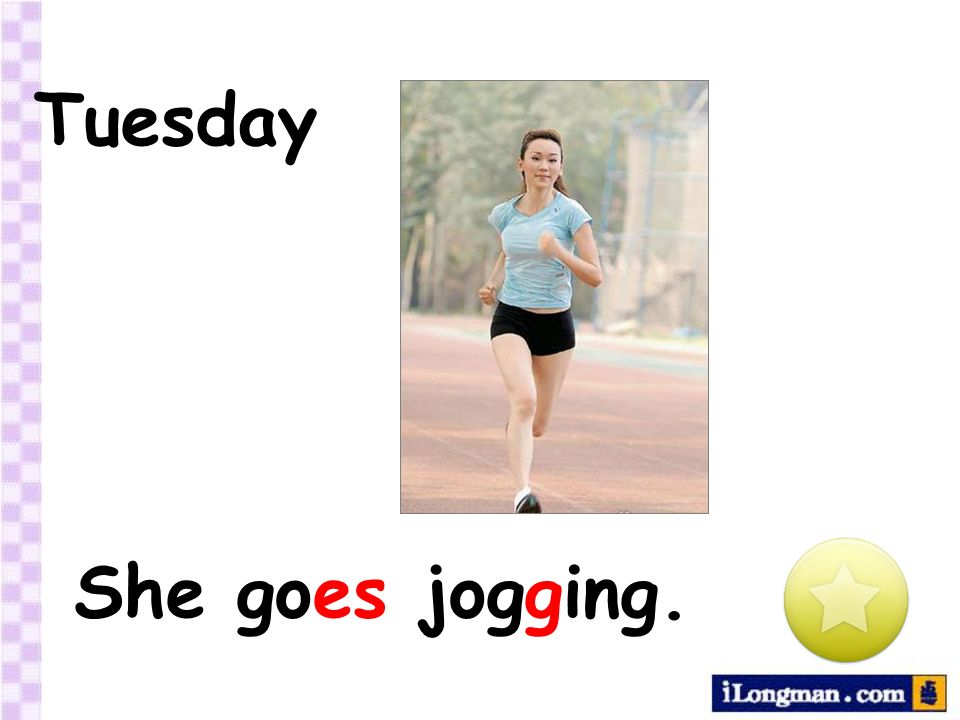 Tuesday She goes jogging.