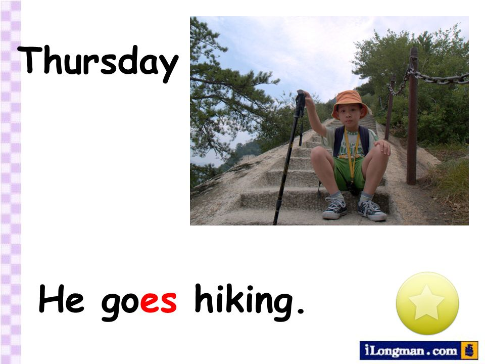 Thursday He goes hiking.