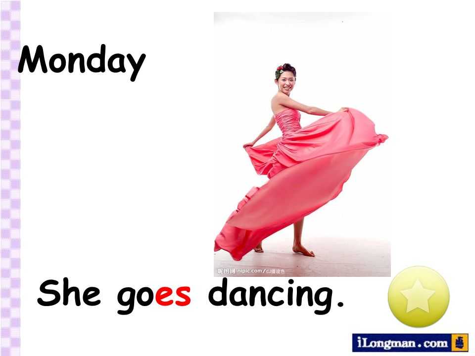 Monday She goes dancing.