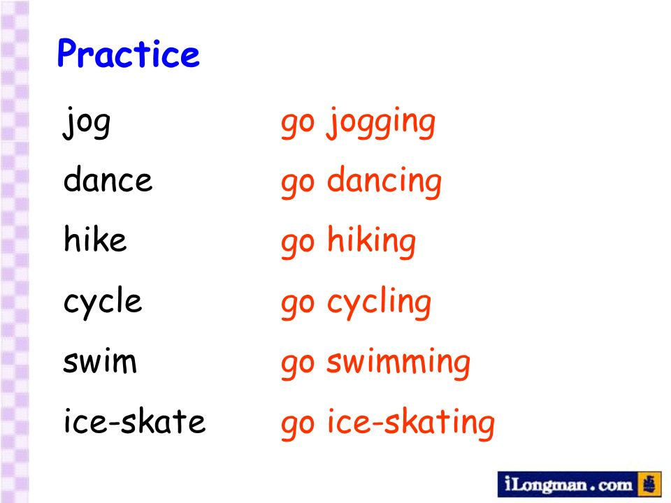 Practice jog dance hike cycle swim ice-skate go jogging go dancing go hiking go cycling go swimming go ice-skating