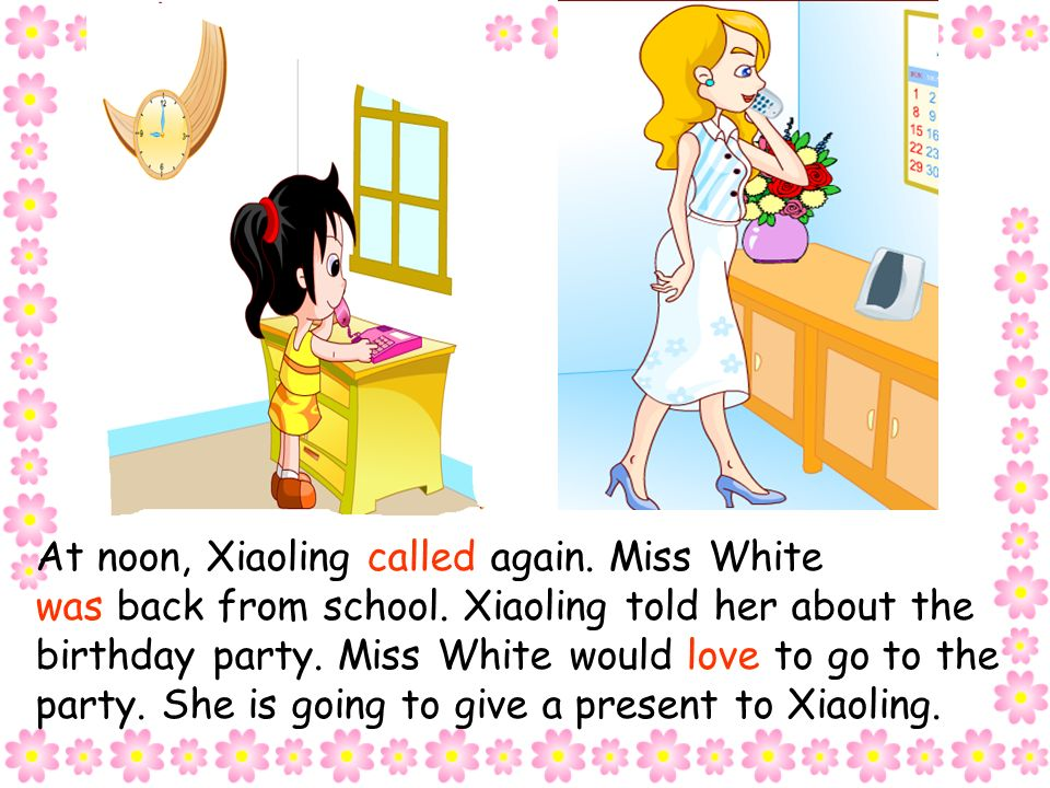 But Miss White wasnt at home. Mrs. White said she afraid Miss White came home at lunch time.