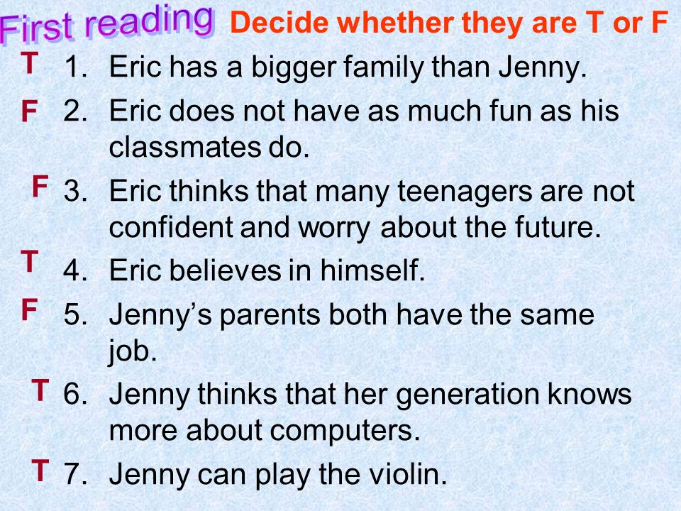 1.Eric has a bigger family than Jenny. 2.Eric does not have as much fun as his classmates do.