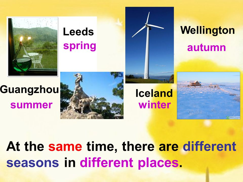 At the same time, there are different seasons in different places.