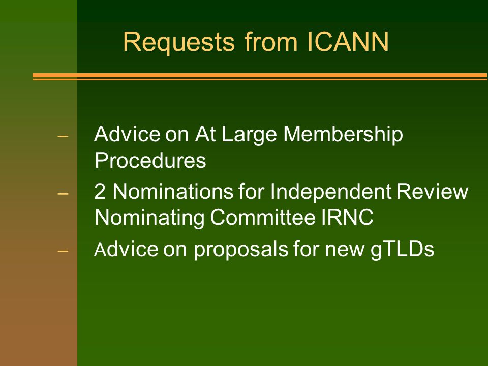 Requests from ICANN – Advice on At Large Membership Procedures – 2 Nominations for Independent Review Nominating Committee IRNC – A dvice on proposals for new gTLDs