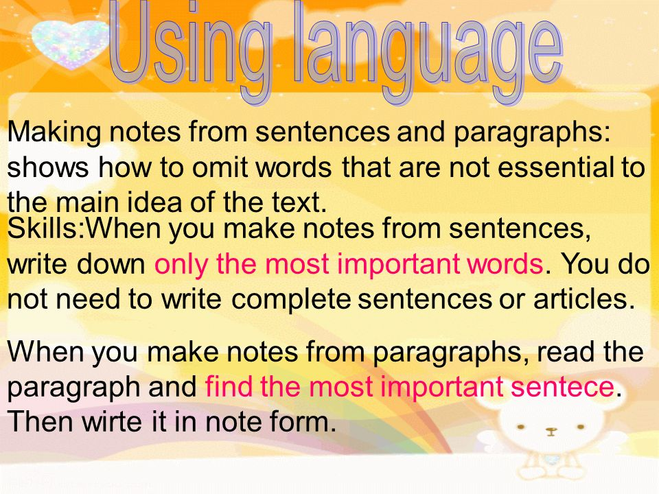 Making notes from sentences and paragraphs: shows how to omit words that are not essential to the main idea of the text.