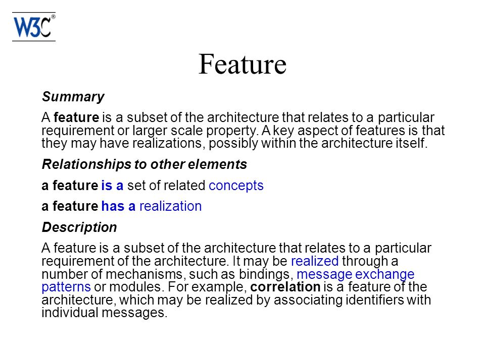 Feature Summary A feature is a subset of the architecture that relates to a particular requirement or larger scale property.