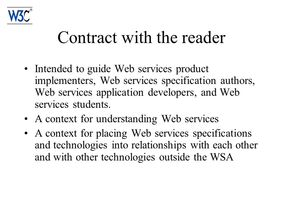 Contract with the reader Intended to guide Web services product implementers, Web services specification authors, Web services application developers, and Web services students.