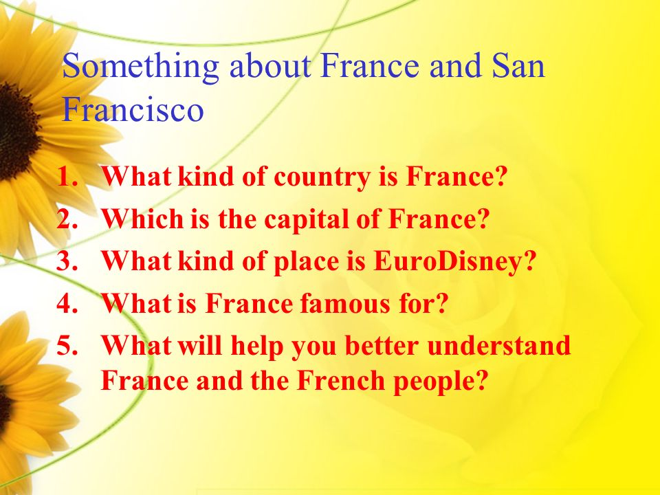 Something about France and San Francisco 1.What kind of country is France.