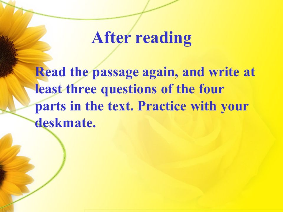 After reading Read the passage again, and write at least three questions of the four parts in the text.