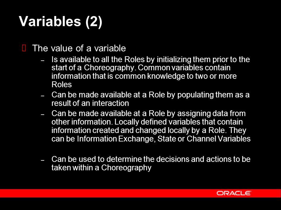 Variables (2) The value of a variable – Is available to all the Roles by initializing them prior to the start of a Choreography.