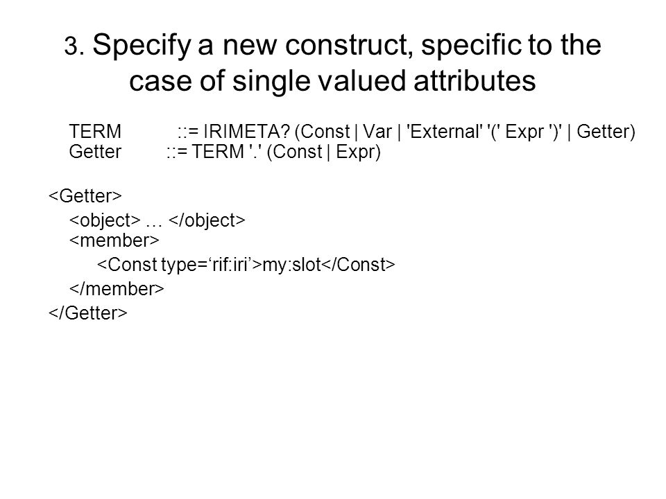 3. Specify a new construct, specific to the case of single valued attributes TERM ::= IRIMETA.