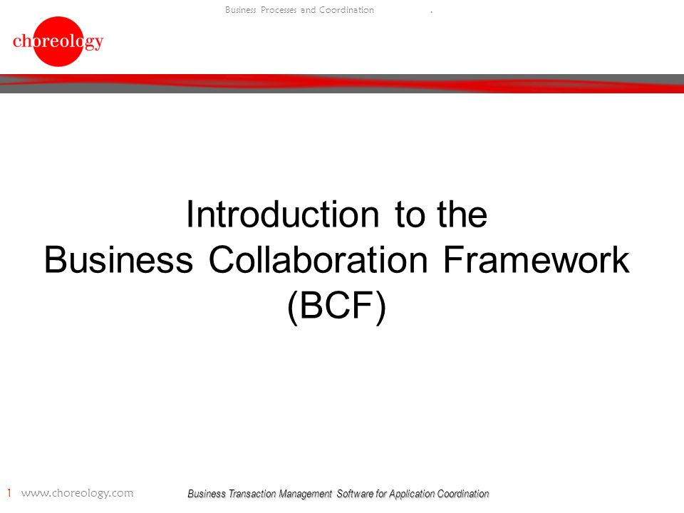 Business Transaction Management Software for Application Coordination 1   Business Processes and Coordination.