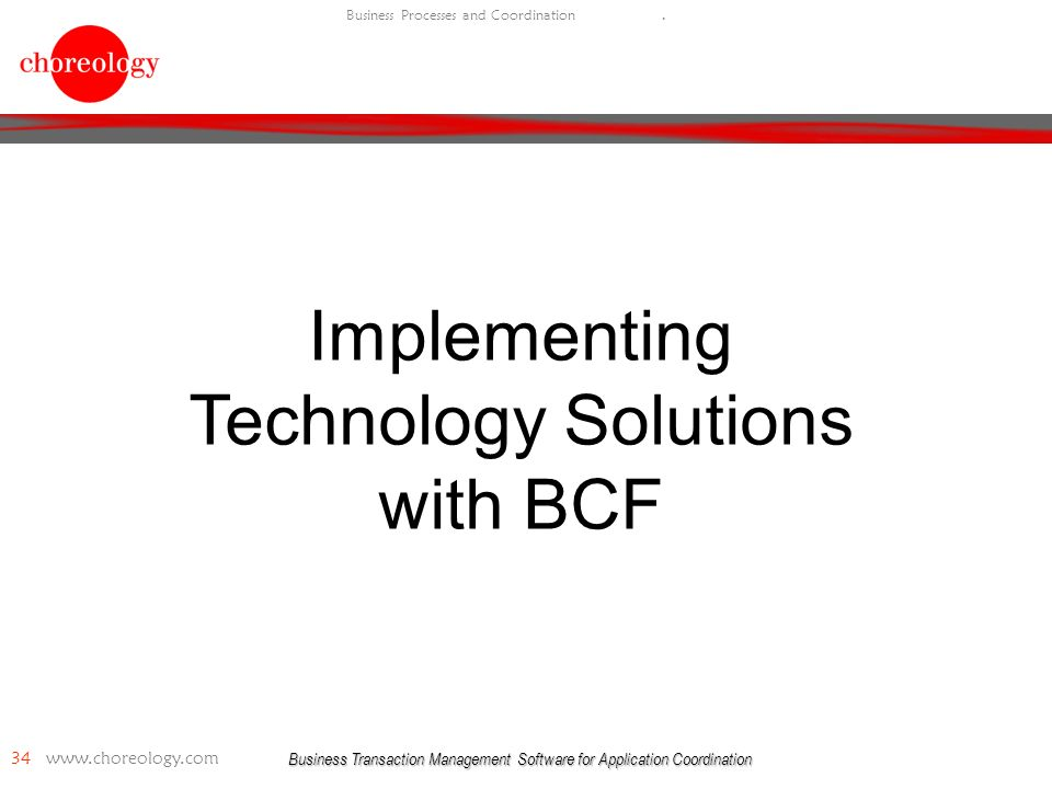 Business Transaction Management Software for Application Coordination 34   Business Processes and Coordination.