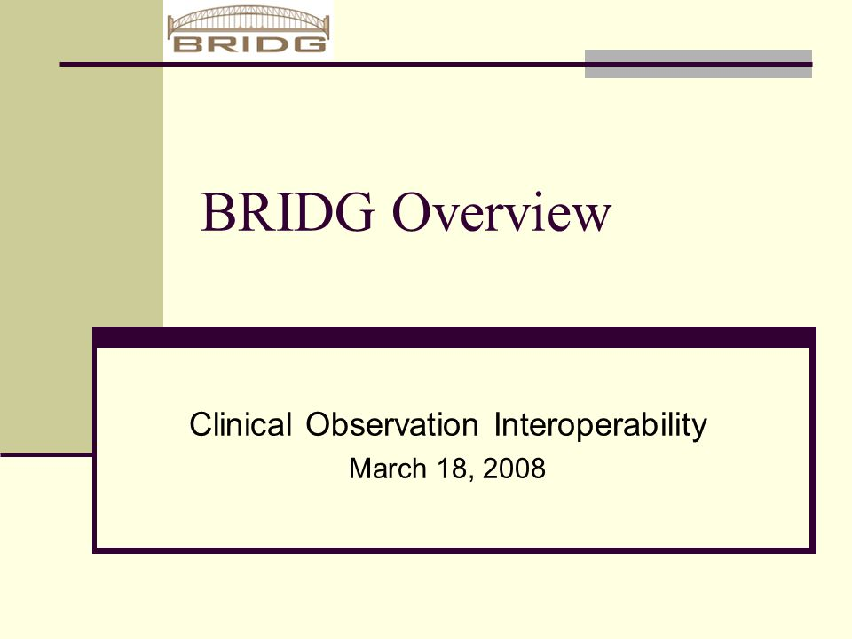 BRIDG Overview Clinical Observation Interoperability March 18, 2008
