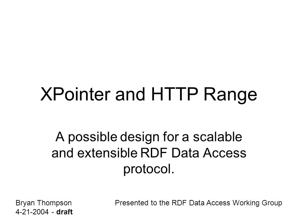 XPointer and HTTP Range A possible design for a scalable and extensible RDF Data Access protocol.