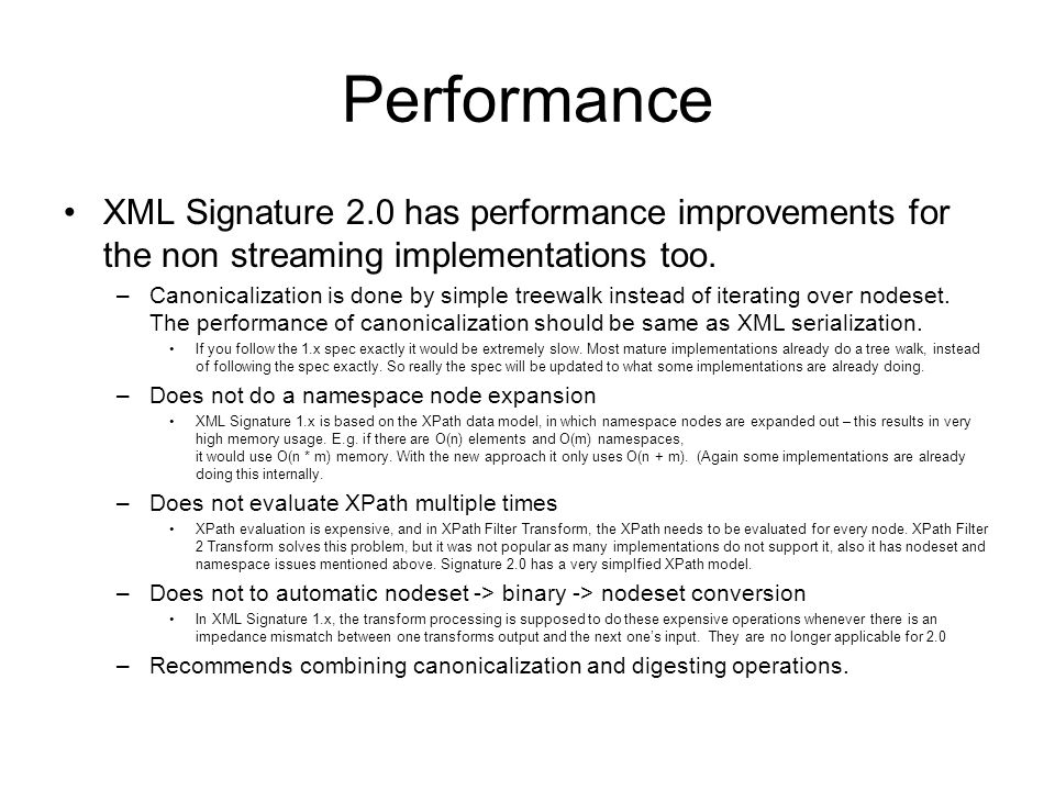 Performance XML Signature 2.0 has performance improvements for the non streaming implementations too.