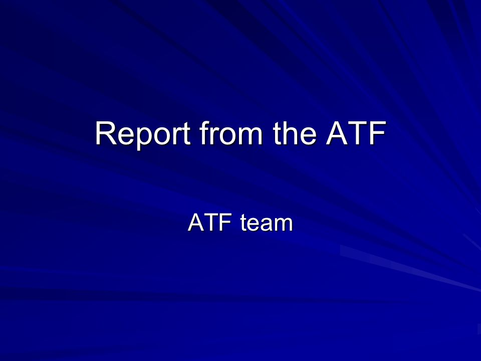 Report from the ATF ATF team