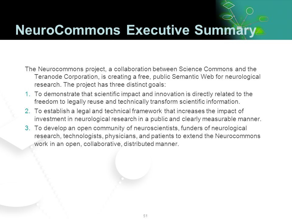 50 NeuroCommons.org The Neurocommons project, a collaboration between Science Commons and the Teranode Corporation, is creating a free, public Semantic Web for neurological research.