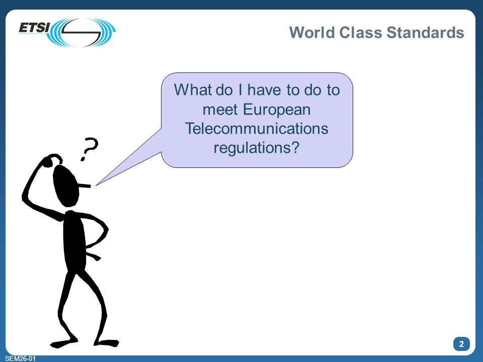 World Class Standards SEM26-01 2 What do I have to do to meet European Telecommunications regulations
