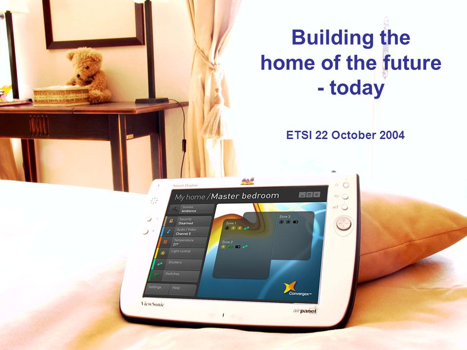 © Company Confidential Building the home of the future - today ETSI 22 October 2004
