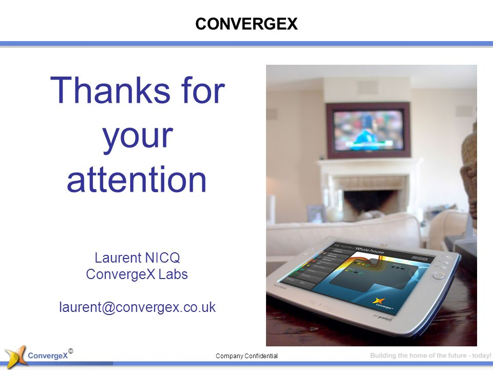 © Company Confidential CONVERGEX Thanks for your attention Laurent NICQ ConvergeX Labs laurent@convergex.co.uk