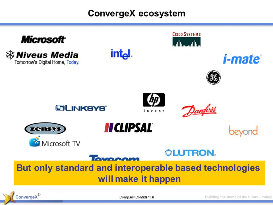 © Company Confidential ConvergeX ecosystem But only standard and interoperable based technologies will make it happen