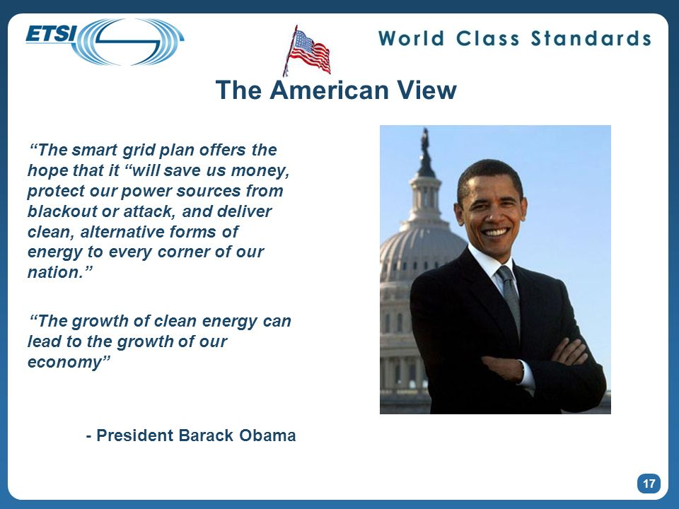 17 The American View The smart grid plan offers the hope that it will save us money, protect our power sources from blackout or attack, and deliver clean, alternative forms of energy to every corner of our nation.