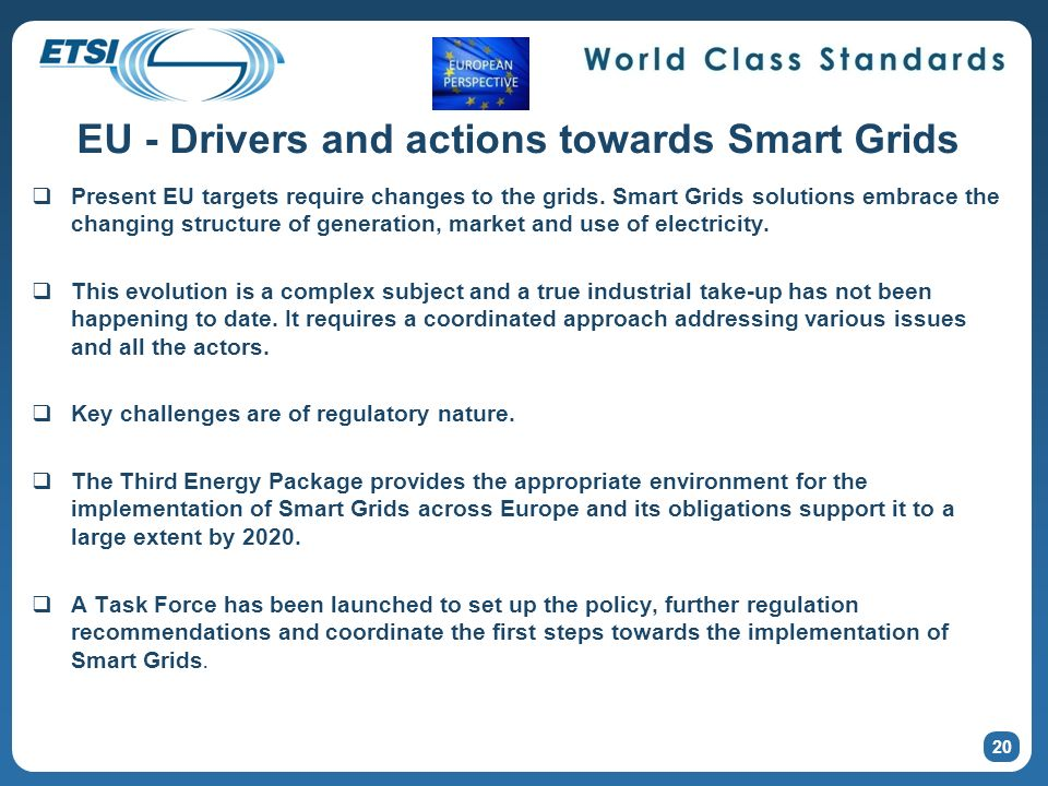 20 EU - Drivers and actions towards Smart Grids Present EU targets require changes to the grids.