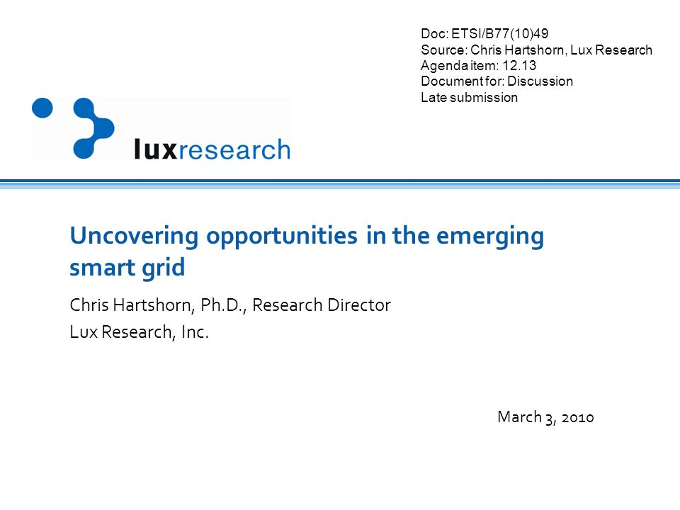 -- Lux and Client Confidential -- Uncovering opportunities in the emerging smart grid Chris Hartshorn, Ph.D., Research Director Lux Research, Inc.