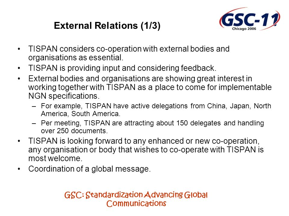 GSC: Standardization Advancing Global Communications External Relations (1/3) TISPAN considers co-operation with external bodies and organisations as essential.