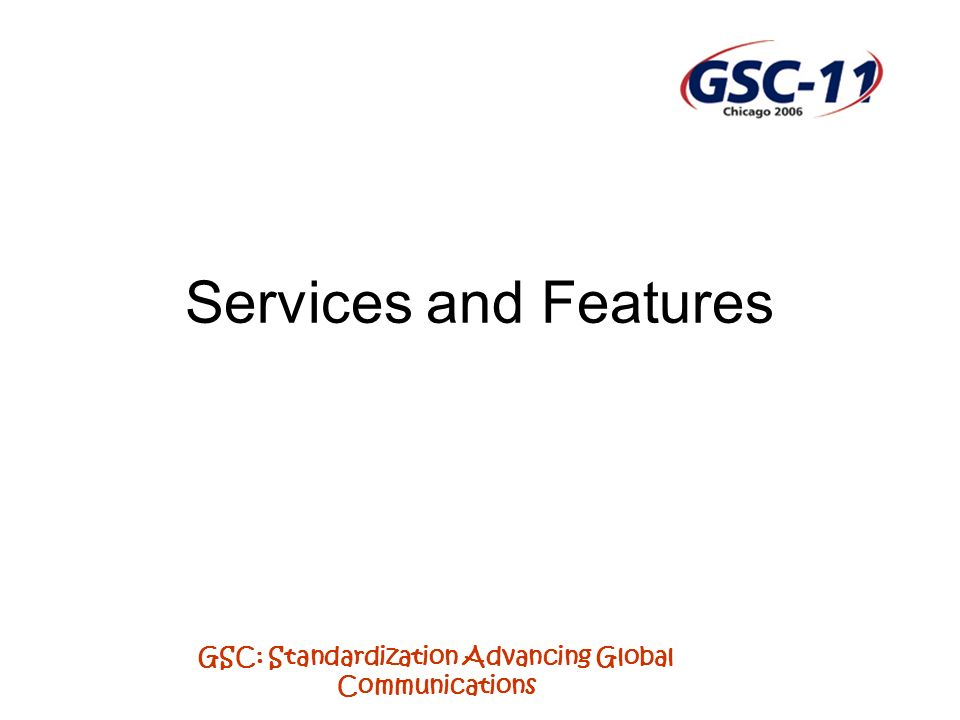 GSC: Standardization Advancing Global Communications Services and Features