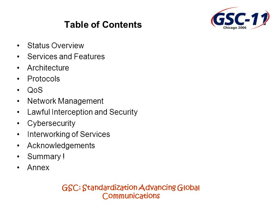 GSC: Standardization Advancing Global Communications Table of Contents Status Overview Services and Features Architecture Protocols QoS Network Management Lawful Interception and Security Cybersecurity Interworking of Services Acknowledgements Summary .
