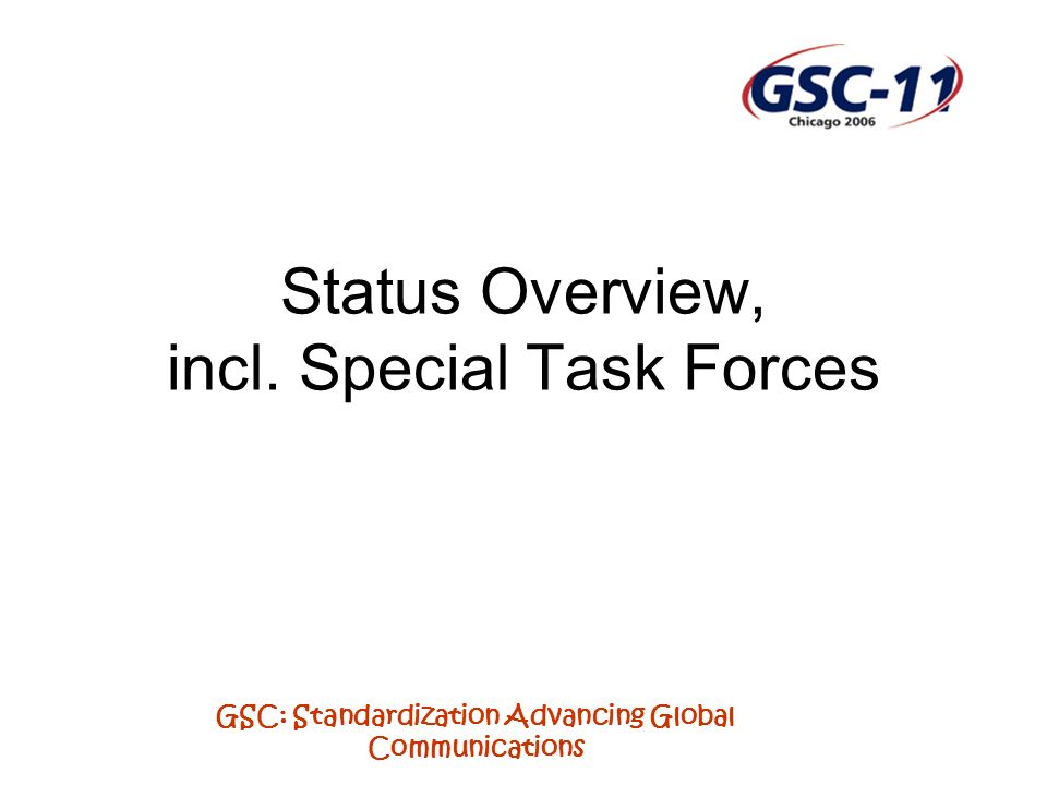 GSC: Standardization Advancing Global Communications Status Overview, incl. Special Task Forces