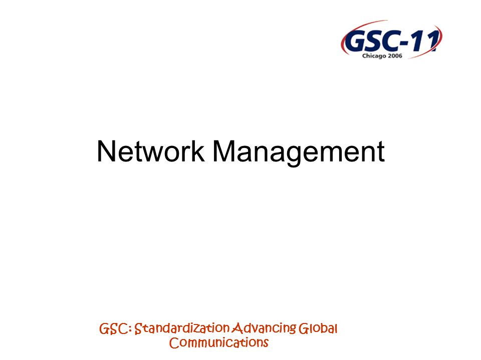 GSC: Standardization Advancing Global Communications Network Management