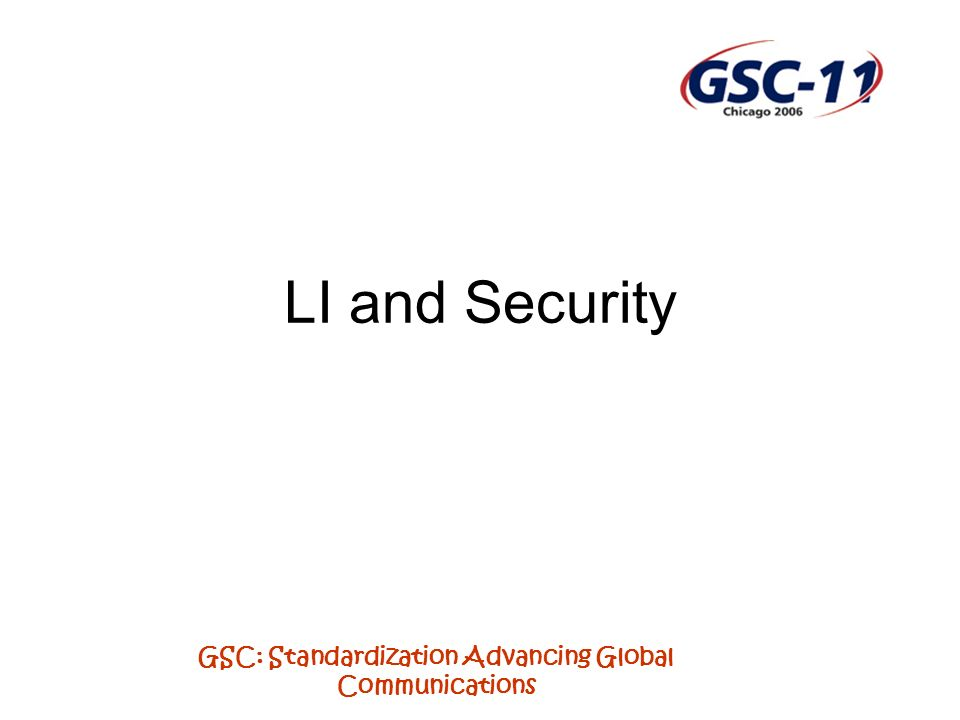 GSC: Standardization Advancing Global Communications LI and Security